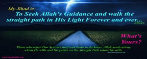 My Jihad is: To Seek Allah's Guidance and walk the straight path in His Light Forever and Ever…What's yours?