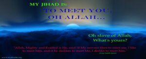 My Jihad is To meet You, Oh Allah…Oh slave of Allah, what's yours