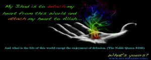 My Jihad is to detach my heart from this world and attach my heart to Allah