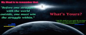 My Jihad is to remember that Before one struggles with the world outside, one must win the struggle within.