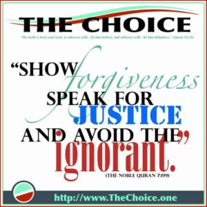 Show forgiveness, speak for justice and avoid the ignorant