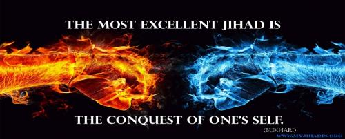 The Most Excellent Jihad is the Conquest of One's Self. (Prophet Muhammad, SAW)