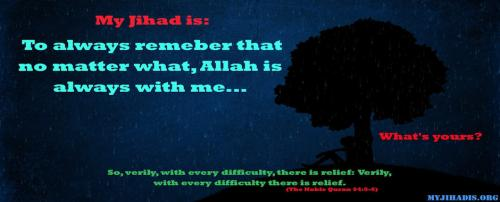 To always remember that no matter what, Allah is always with me