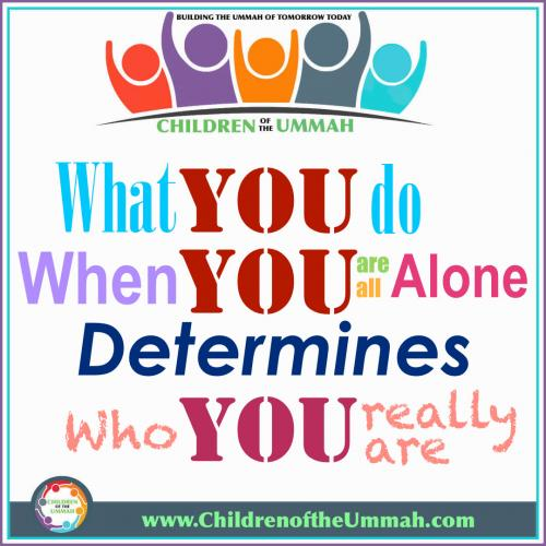What YOU do, When YOU are all Alone, Determines, who YOU really are!